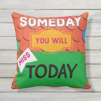 Someday you will miss today- Quote- Outdoor Pillow