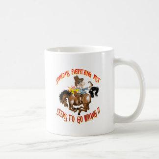 Somedays Everything just Seems To Go Wrong Coffee Mug