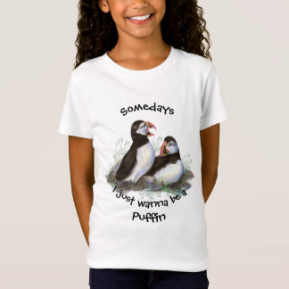 Somedays I just want to be a Puffin Bird Fun Quote T-Shirt