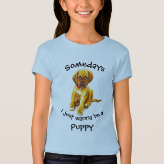 Somedays I just want to be a Puppy Fun Quote T-Shirt