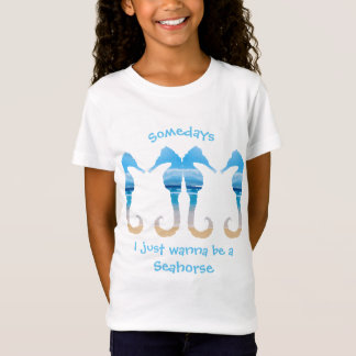 Somedays I just want to be a  Seahorse  Fun Quote T-Shirt