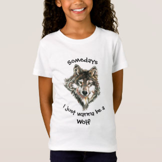 Somedays I just want to be a Wolf Fun Quote T-Shirt