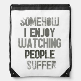 Somehow I enjoy watching people suffer Drawstring Bag