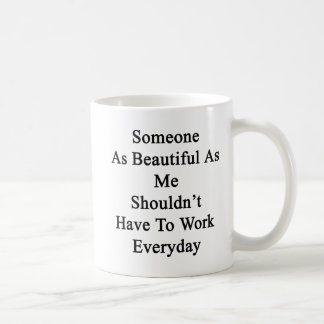 Someone As Beautiful As Me Shouldn't Have To Work Coffee Mug