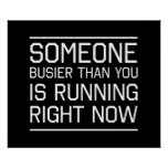 Someone Busier Than You Is Running Right Now Posters
