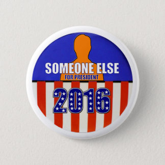 Someone Else for President in 2016 2 Inch Round Button