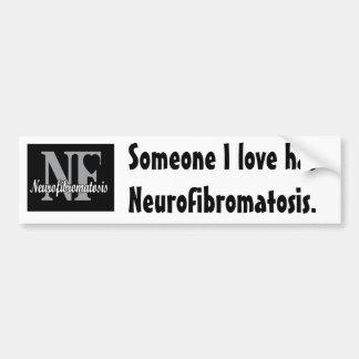 Someone I love has Neurofibromatosis. Bumper Sticker