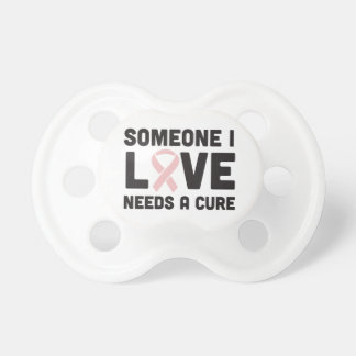 Someone I love needs a cure Pacifier