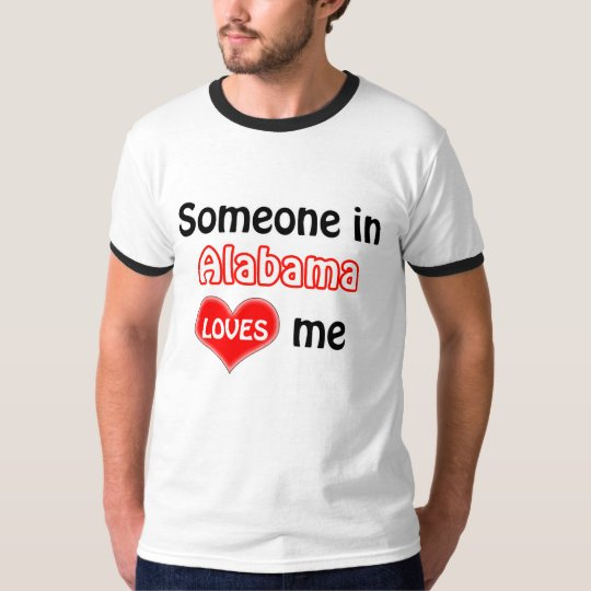 Someone in Alabama loves me T-Shirt