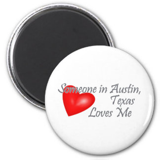 Someone in Austin, Texas Loves me 2 Inch Round Magnet