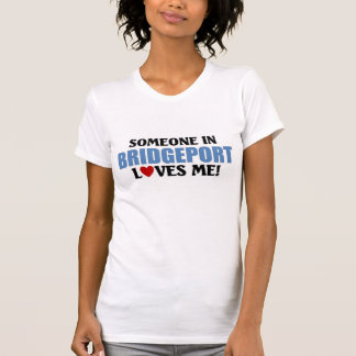 Someone in Bridgeport loves me T-Shirt