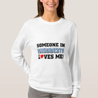 Someone in Sacramento loves me T-Shirt