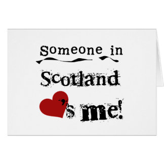 Someone In Scotland Loves Me Card
