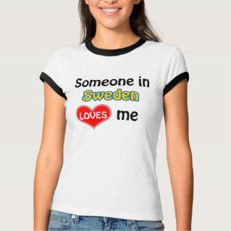 Someone in Sweden loves me T-Shirt