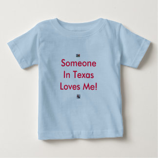 Someone In Texas Loves Me! Baby T-Shirt