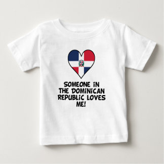 Someone In the Dominican Republic Loves Me Baby T-Shirt