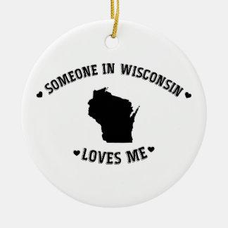 Someone in Wisconsin Loves Me Ceramic Ornament