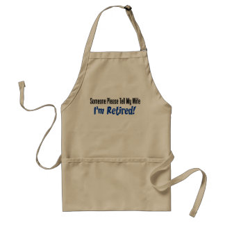 Someone Please Tell My Wife I'm Retired Funny Standard Apron