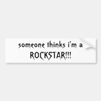 someone thinks i'm a ROCKSTAR!!! - Customized Bumper Sticker
