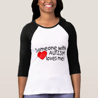 Someone With Autism Loves Me Tee Shirt