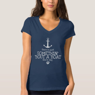 Somethin' 'Bout a Boat and a Dog T-Shirt