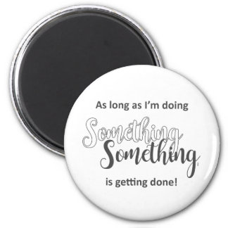 Something Is Getting Done - Grey Text Magnet