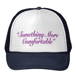 Something More Comfortable Trucker Hat