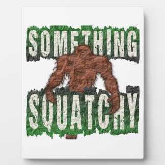 Something Squatchy Plaque