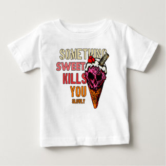 Something Sweet Kills You, (Slowly) Baby T-Shirt
