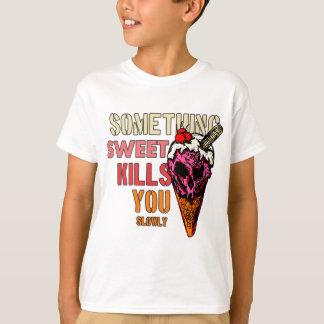 Something Sweet Kills You, (Slowly) T-Shirt