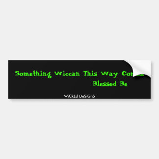 Something Wiccan This Way Comes!               ... Bumper Sticker
