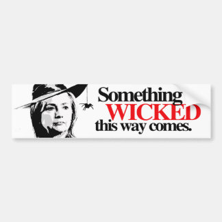 Something wicked this way comes - Anti-Hillary - C Bumper Sticker