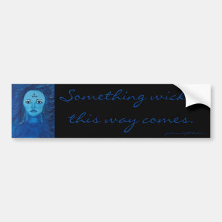 """Something Wicked This Way Comes"" Bumper Sticker"