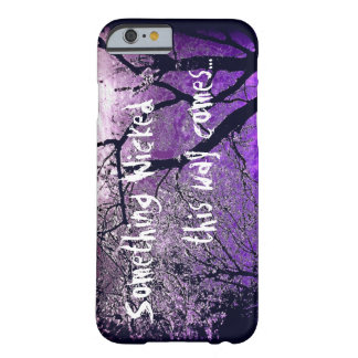 Something wicked this way comes iPhone 6 case Barely There iPhone 6 Case