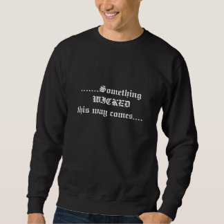 .......Something WICKED this way comes.... Sweatshirt