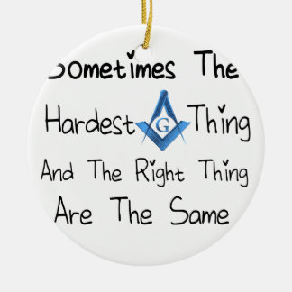 Someties The Hardest Thing and the Right Thing are Round Ceramic Ornament