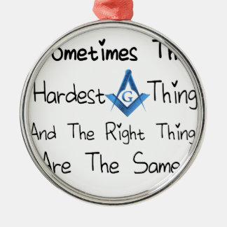 Someties The Hardest Thing and the Right Thing are Silver-Colored Round Ornament