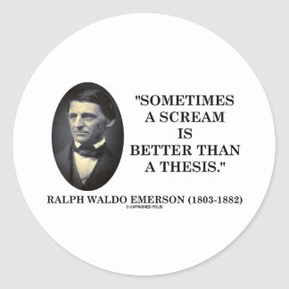 Sometimes A Scream Is Better Than A Thesis Emerson Classic Round Sticker