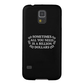 Sometimes All You Need Is A Billion Dollars Galaxy S5 Cover
