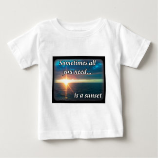 Sometimes all you need is a sunset baby T-Shirt