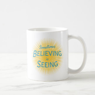 Sometimes Believing is Seeing Message of Faith Coffee Mug