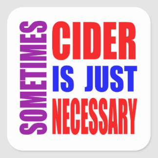 Sometimes Cider is just necessary Square Sticker