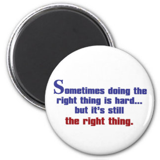 Sometimes Doing the Right Thing is Hard Magnet