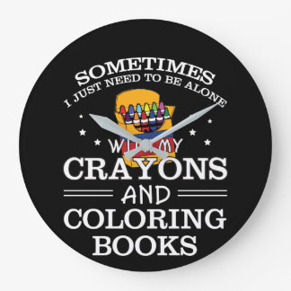 Sometimes I Alone Crayon Coloring Book Large Clock