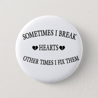Sometimes I Break Hearts Other Time  I Fix Them 2 Inch Round Button