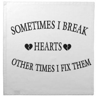 Sometimes I Break Hearts Other Time  I Fix Them Napkin