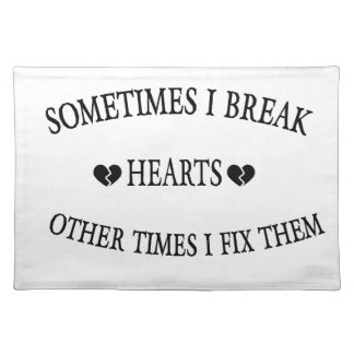 Sometimes I Break Hearts Other Time  I Fix Them Placemat