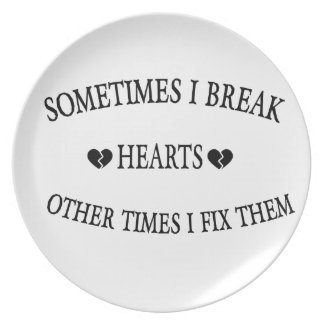 Sometimes I Break Hearts Other Time  I Fix Them Plate