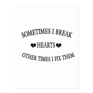 Sometimes I Break Hearts Other Time  I Fix Them Postcard