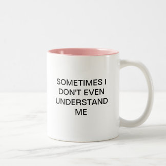 SOMETIMES I DON'T EVEN UNDERSTAND ME Two-Tone COFFEE MUG
